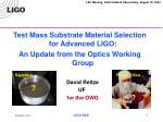 Test Mass Substrate Material Selection for Advanced LIGO: An Update from the Optics Working Group David Reitze UF