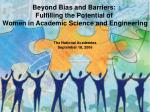 Beyond Bias and Barriers:  Fulfilling the Potential of  Women in Academic Science and Engineering The National Academies