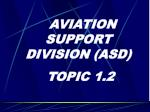 AVIATION SUPPORT DIVISION (ASD) TOPIC 1.2