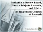 Institutional Review Board, Human Subjects Research , and Ethics: The Responsible Conduct of