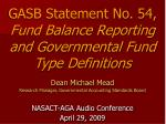 Dean Michael Mead Research Manager, Governmental Accounting Standards Board NASACT-AGA Audio Conference April 29, 2009