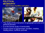 The study of the interaction of geographical area and political process It is the formal study of territoriality.