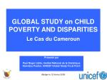 GLOBAL STUDY on CHILD POVERTY AND DISPARITIES Le Cas du Cameroun