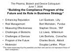 "The Pharma, Biotech and Device Colloquium June 7, 2004 ""Building the Compliance Program of the Future and its Role in Bu"