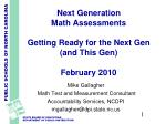 Next Generation Math Assessments Getting Ready for the Next Gen (and This Gen) February 2010
