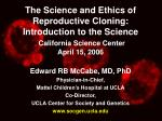 The Science and Ethics of Reproductive Cloning: Introduction to the Science California Science Center April 15, 2006