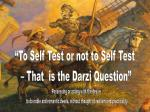 """""""To Self Test or not to Self Test – That is the Darzi Question"""""""