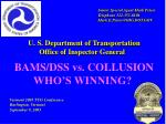U. S. Department of Transportation 		 Office of Inspector General BAMS/DSS vs. COLLUSION  WHO'S WINNING?
