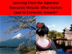 Learning From the Japanese Economic Miracle: What Factors Lead to Economic Growth?