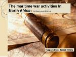 The maritime war activities In North  Africa:   In theory  and Actions
