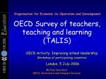 Organisation for Economic Co-Operation and Development OECD Survey of teachers, teaching and learning (TALIS)