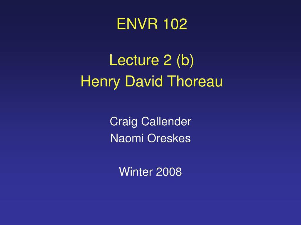 envr 102 lecture 2 b henry david thoreau l.