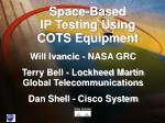 Space-Based IP Testing Using COTS Equipment