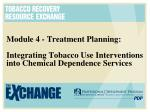 Module 4 - Treatment Planning: Integrating Tobacco Use Interventions into Chemical Dependence Services