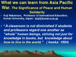 What we can learn from Asia Pacific War. The Significance of Peace and Human Solidarity