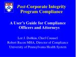 Post -Corporate Integrity Program Compliance A User's Guide for Compliance Officers and Attorneys Lee J. Dobkin, Chief