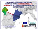 CHALLENGES, STRATEGIES AND FUTURE INICIATIVES OF THE COMUNIDAD FORAL DE NAVARRA , AS AN EXAMPLE OF AN INTERNAL EU BORDE