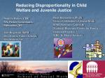 Reducing Disproportionality in Child Welfare and Juvenile Justice