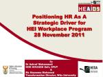 Positioning HR As A Strategic Driver for HEI Workplace Program 28 November 2011
