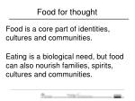 Food is a core part of identities, cultures and communities.