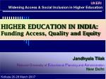 HIGHER EDUCATION IN INDIA: Funding Access, Quality and Equity