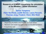 Diagnosing the MJO in the ECMWF forecast system Research and model changes to improve the MJO prediction A cautionary ta