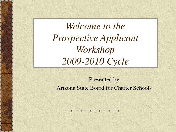 welcome to the prospective applicant workshop 2009 2010 cycle n.