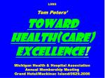 LONG Tom Peters' Toward Health ( care )  Excellence ! Michigan Health & Hospital Association Annual Membership Meeti