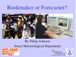 Bookmaker or Forecaster?