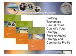 Profiling Tasmania's  Central Coast Council's Youth Strategy,  Positive Ageing Strategy and Community Profile