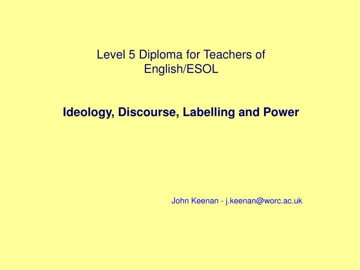 PPT - Level 5 Diploma for Teachers of English/ESOL Ideology