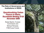 The Role of Governance and Institutions in REDD Operationalising Carbon Finance in Ghana. Roundtable Meeting 27-28 Novem