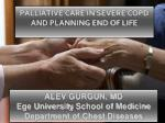 PALLIATIVE CARE IN SEVERE COPD AND PLANNING END OF LIFE