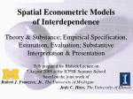 Spatial Econometric Models of Interdependence Theory & Substance; Empirical Specification, Estimation, Evaluation; S
