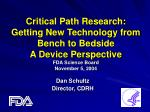 Critical Path Research:    Getting New Technology from Bench to Bedside A Device Perspective FDA Science Board November